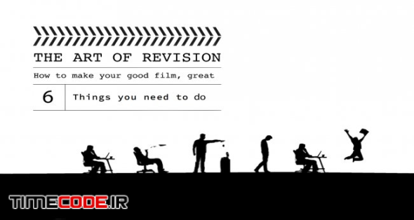 The Art of Revision: How to Make Your Good Film, Great in 6 Steps