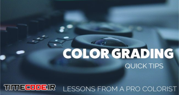 Color Grading: 10 Essential Tips from a Pro Colorist