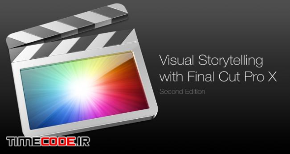 Visual Storytelling with Final Cut Pro X — Second Edition